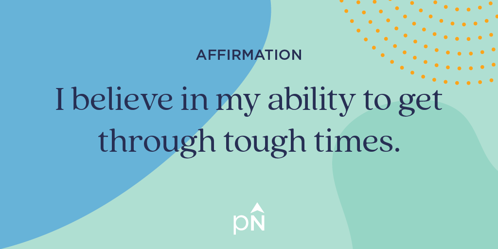 affirmation: I believein my ability to get through tough times.