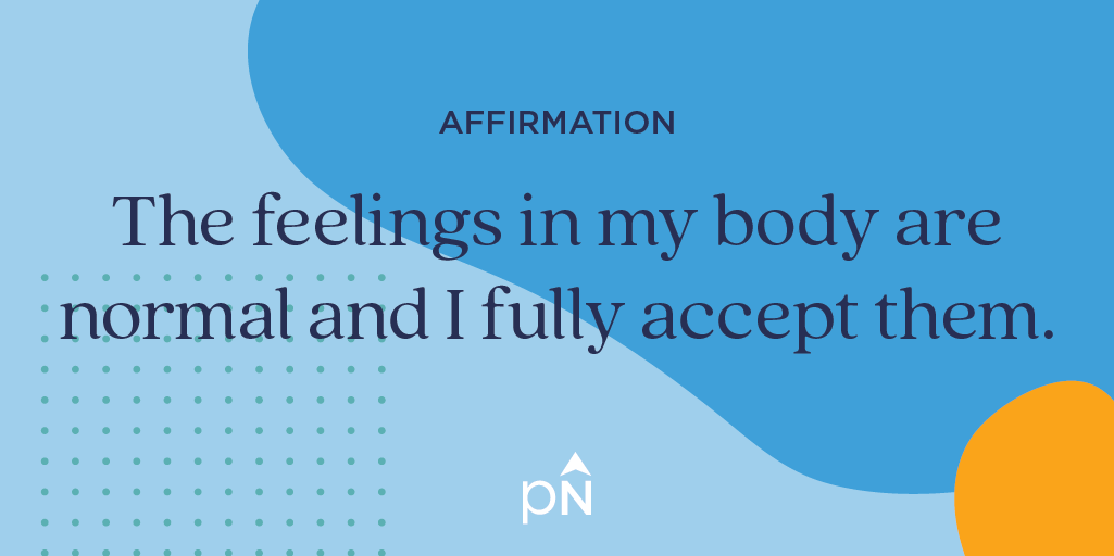 Affirmation: the feelings in my body are normal and I fully accept them.