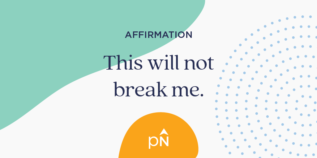 Affirmation: This will not break me.